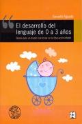 El desarrollo del lenguaje de 0 a 3 a�os. Bases para un dise�o curricular en la educaci�n infantil.
