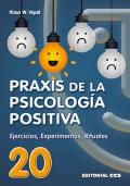 Praxis de la psicolog�a positiva. Ejercicios, experimentos y rituales.