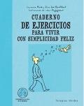 Cuaderno de ejercicios para vivir con simplicidad feliz
