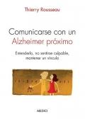 Comunicarse con un Alzheimer pr�ximo. Entenderlo, no sentirse culpable, mantener un v�nculo