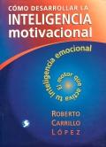 C�mo desarrollar la inteligencia motivacional. El motor que activa tu inteligencia emocional.