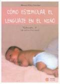 C�mo estimular el lenguaje en el ni�o. Volumen 1 (de cero a tres a�os)