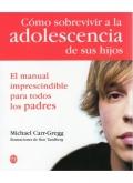 C�mo sobrevivir a la adolescencia de sus hijos. El manual imprescindible para todos los padres