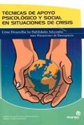 T�cnicas de apoyo psicol�gico y social en situaciones de crisis. C�mo desarrollar las Habilidades Adecuadas ante Situaciones de Emergencia.