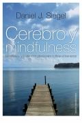 Cerebro y mindfulness. La reflexi�n y la atenci�n plena para cultivar el bienestar