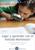 Jugar y Aprender. El mtodo Montessori. Gua de actividades educativas desde los 2 a los 6 aos.