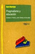 Pragmatismo y educaci�n. Charles S. Peirce y John Dewey en las aulas