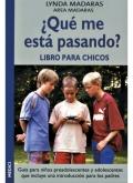 �Qu� me est� pasando? Libro para chicos. Gu�a para ni�os preadolescentes y adolescentes que incluye una introducci�n para los padres