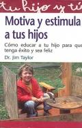 Motiva y estimula a tus hijos. C�mo educar a tu hijo para que tenga �xito y sea feliz.