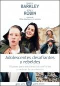 Adolescentes desafiantes y rebeldes. 10 pasos para solucionar los conflictos y mejorar la convivencia.