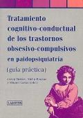 Tratamiento cognitivo-conductual de los trastornos obsesivo-compulsivo en paidopsiquiatr�a (gu�a pr�ctica)