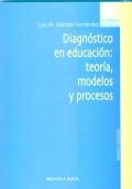 Diagn�stico en educaci�n: teor�a, modelos y procesos.