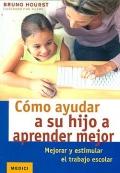 C�mo ayudar a su hijo a aprender mejor. Mejorar y estimular el trabajo escolar.