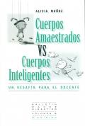 Cuerpos amaestrados vs cuerpos inteligentes. Un desaf�o para el docente. Volumen 6