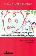 El autismo, un reto para la colaboraci�n entre cl�nicos y pedagogos.
