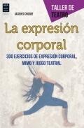 La expresi�n corporal. 300 ejercicios de expresi�n corporal, mimo y juego teatral