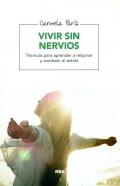 Vivir sin nervios. T�cnicas para aprender a relajarse y combatir el estr�s