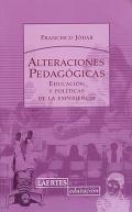 Alteraciones pedag�gicas. Educaci�n y pol�ticas de la experiencia.