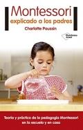 Montessori explicado a los padres. Teoría y práctica de la pedagogía Montessori en la escuela y en casa