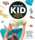Project kid. 100 ingeniosas manualidades para disfrutar con tus hijos. Divertdos y sorprendentes proyectos para hacer con tus hijos.