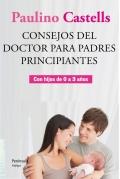 Consejos del doctor para padres principiantes. Con hijos de 0 a 3 a�os.