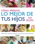 Cmo obtener lo mejor de tus hijos. Desarrolla sus capacidades y potencia su autoestima con el mtodo Montessori.