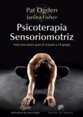 Psicoterapia sensoriomotriz. Intervenciones para el trauma y el apego.