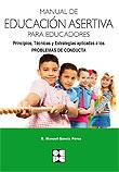 Manual de educaci�n asertiva para educadores. Principios, t�cnicas y estrategias aplicadas a los problemas de conducta