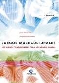 Juegos Multiculturales. 225 juegos tradicionales para un mundo global.