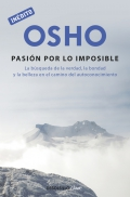 Osho: la pasin por lo imposible. La bsqueda de la verdad, la bondad y la belleza en el camino del autoconocimiento.
