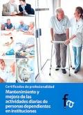 Mantenimiento y mejora de las actividades diarias de personas dependientes en instituciones. Certificados de profesionalidad.