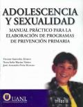 Adolescencia y sexualidad. Manual práctico para la elaboración de programas de prevención primaria.