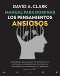 Manual para dominar los pensamientos ansiosos. Habilidades para superar los pensamientos intrusivos no deseados que nos llevan a la ansiedad, las obsesiones y la depresión