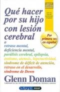 Qué hacer por su hijo con lesión cerebral o retraso mental, deficiencia mental, parálisis cerebral, epilepsia, autismo, atetosis, hiperactividad, síndrome de déficit de atención, retraso en el desarrollo, síndrome de Down