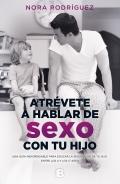 Atrévete a hablar de sexo con tu hijo. Una guía indispensable para educar la sexualidad de tu hijo entre los 4 y los 17 años.