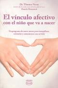 El vínculo afectivo con el niño que va a nacer. Un programa de nueve meses para tranquilizar, estimular y comunicarse con su bebé.