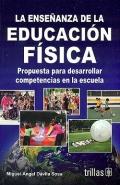 La enseñanza de la educación física. Propuesta para desarrollar competencias en la escuela.