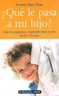 ¿ Qué le pasa a mi hijo ?. Todas las preguntas y respuestas sobre el niño. De 0 a 14 años.