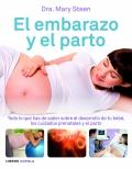 El embarazo y el parto. Todo lo que has de saber sobre el desarrollo de tu bebé, los cuidados prenatales y el parto.