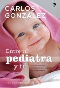 Entre tu pediatra y tú. Lo que necesitas saber para criar a tu hijo de forma natural