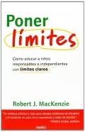 Poner límites. Cómo educar a niños responsables e independientes con límites claros.
