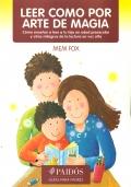 Leer como por arte de magia. Cómo enseñar a tu hijo a leer en edad preescolar y otros milagros de la lectura en voz alta.Guía para padres.