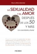 La sexualidad y el amor después de los 50 y más Con conocimiento y humor