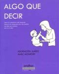 Algo que decir: Hacia la adquisición del lenguaje: manual de orientación para los padres de niños con sordera de 0 a 4 años.