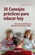 30 consejos prácticos para educar hoy. Guía útil para maestros, profesores y padres.
