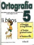 Ortografía 5. Actividades para generar competencias en la lengua escrita.