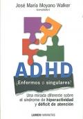 ADHD ¿ Enfermos o singulares ?. Una mirada diferente sobre el síndrome de hiperactividad y déficit de atención.