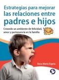 Estrategias para mejorar las relaciones entre padres e hijos. Creando un ambiente de felicidad, amor y pertenencia en la familia