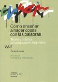 Cómo enseñar a hacer cosas con las palabras. Teoría y práctica de la educación lingüística. Vol II.