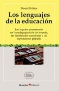 Los lenguajes de la educación. Los legados protestantes en la pedagogización del mundo, las identidades nacionales y las aspiraciones globales.